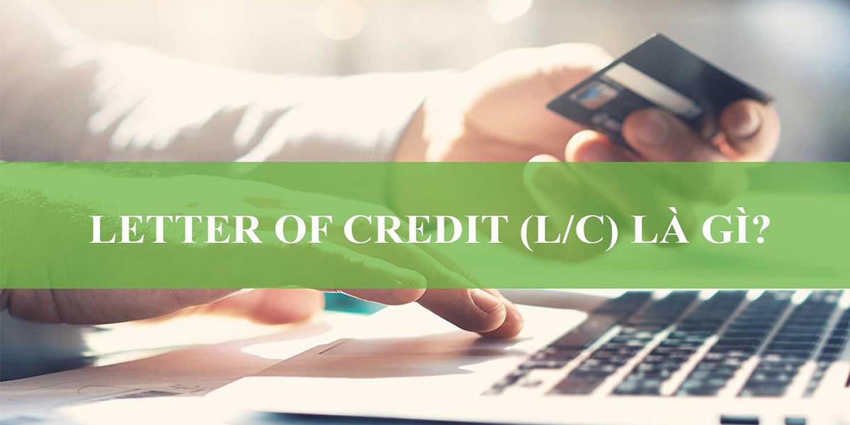 L/C thì nó chính là thư tín dụng được ngân hàng phát hành theo yêu cầu người nhập khẩu